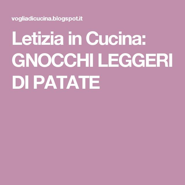 Letizia in Cucina: GNOCCHI LEGGERI DI PATATE | cucina primi pasta ...