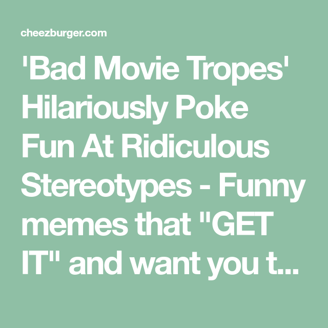 Bad Movie Tropes Hilariously Poke Fun At Well Known Stereotypes Worst Movies Stereotypes Funny Funny Memes