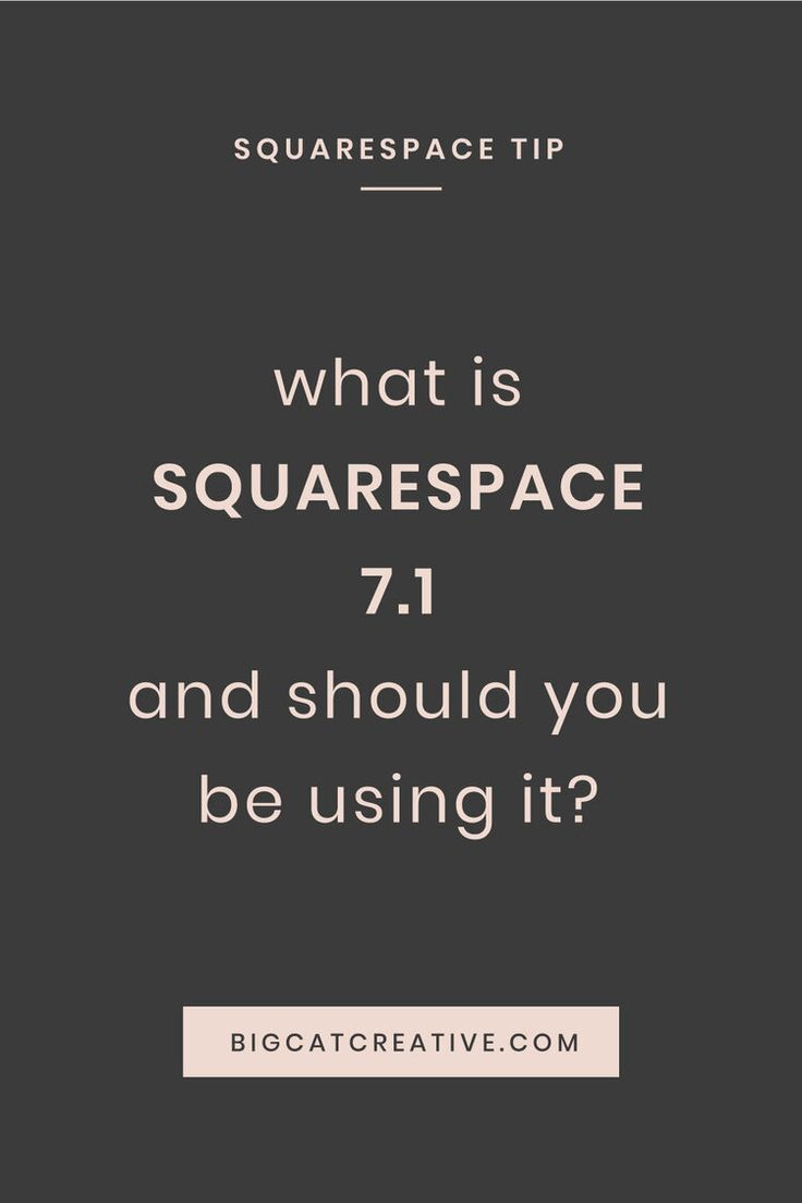 What is Squarespace 7.1, and should you be using it? — Big Cat Creative | Squarespace Templates