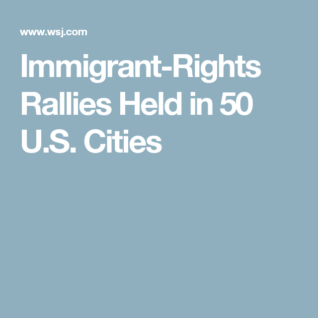 Immigrant-Rights Rallies Held in 50 U.S. Cities