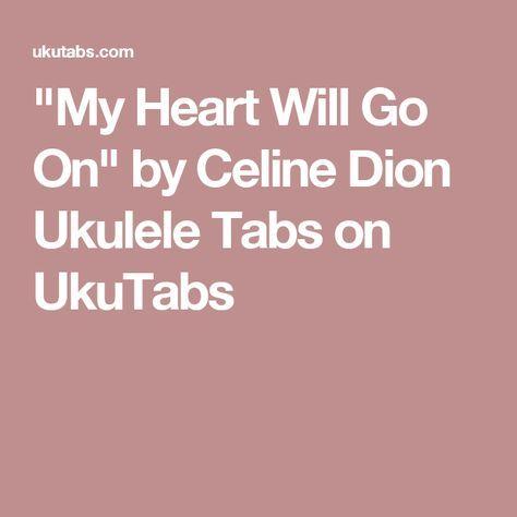 My Heart Will Go On By Celine Dion Ukulele Tabs On Ukutabs Chords
