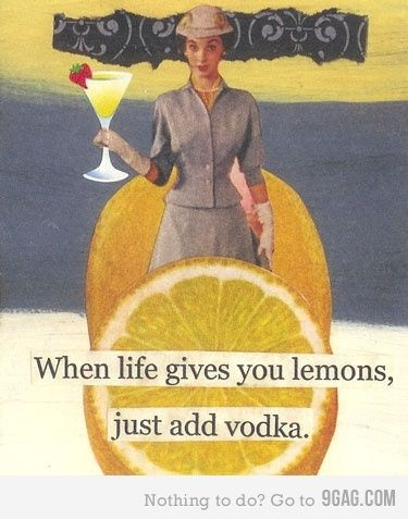 When life gives you lemons,just add vodka no problem