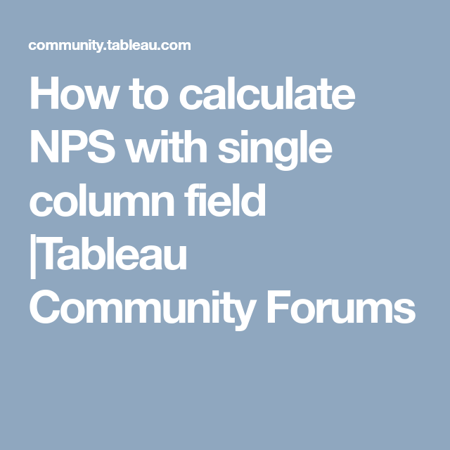 How To Calculate Nps With Single Column Field Tableau Community Forums Data Structures Simple Solutions Inference