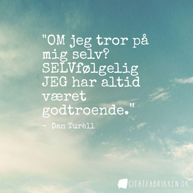 Du kan finde mange gode citater af Dan Turell på citatfabrikken.dk