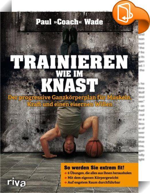 Superb Trainieren wie im Knast Die meisten Fitnessprogramme zielen darauf ab den K rper zu versch nern oder f r den Sport fit zu halten