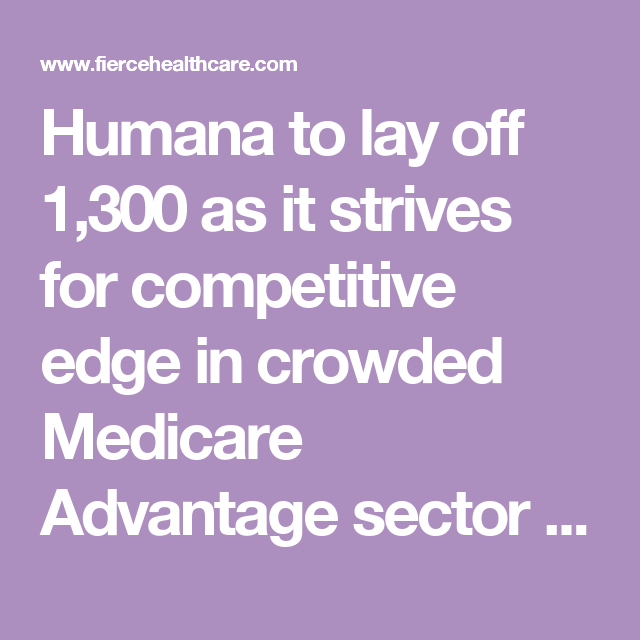 Humana To Lay Off 1 300 As It Strives For Competitive Edge In