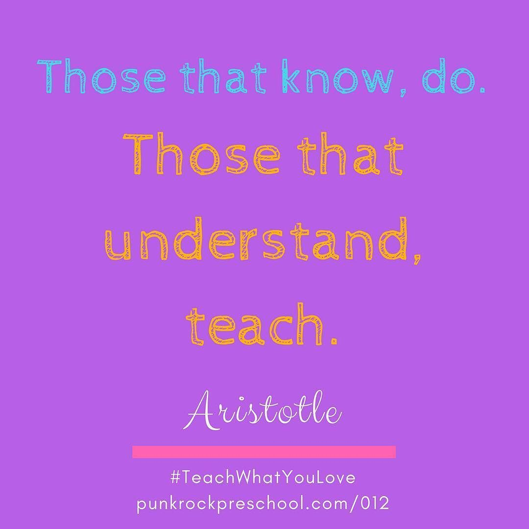 "Pre K Quotes Those That Know Dothose That Understand Teach."" Aristotle"