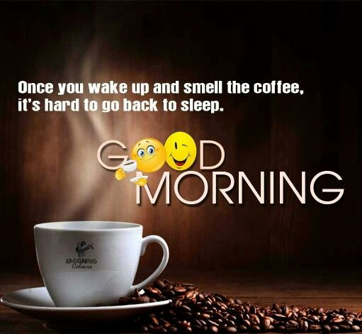 Good Joke Quotes: * Wake Up & Smell The Coffee