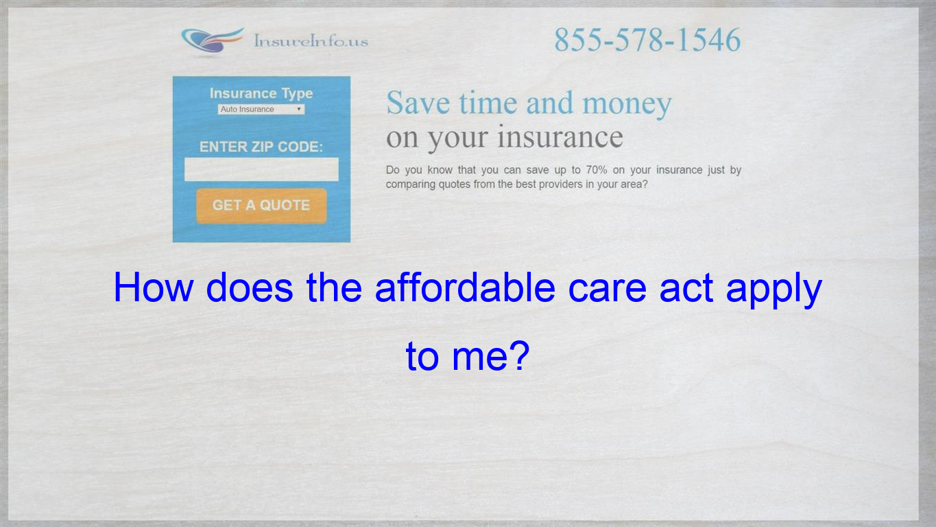 How does the affordable care act apply to me? Insurance