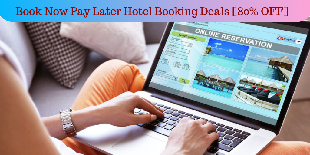 Book Now Pay Later Hotel Booking Deals 80 Off Hurry Up All