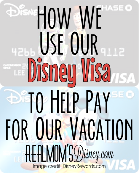 Real Mom's Disney: How We Use Our Disney Visa to Help Pay for Our Vacation