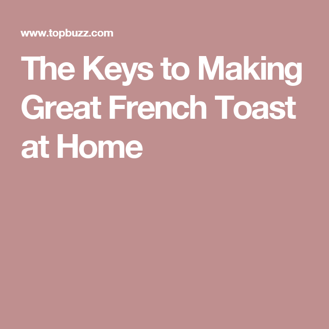 The Keys to Making Great French Toast at Home