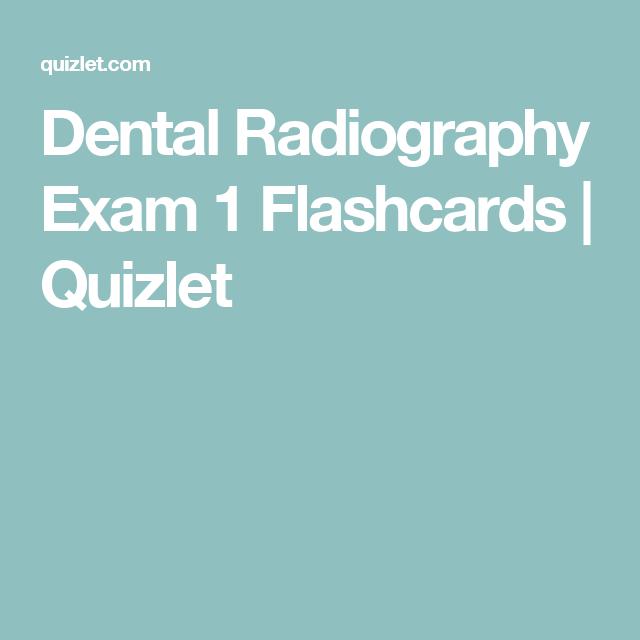 Dental Radiography Exam 1 Flashcards   Quizlet