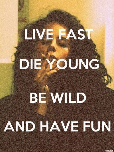 Live Fast Die Young Be Wild Have Fun Color My Life With The Chaos