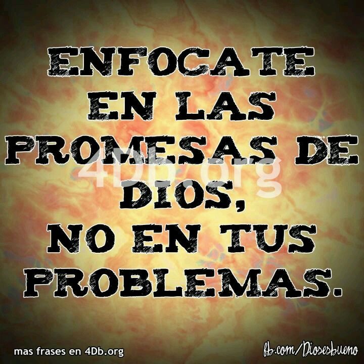 Focus on the promises of God, not on your problems.