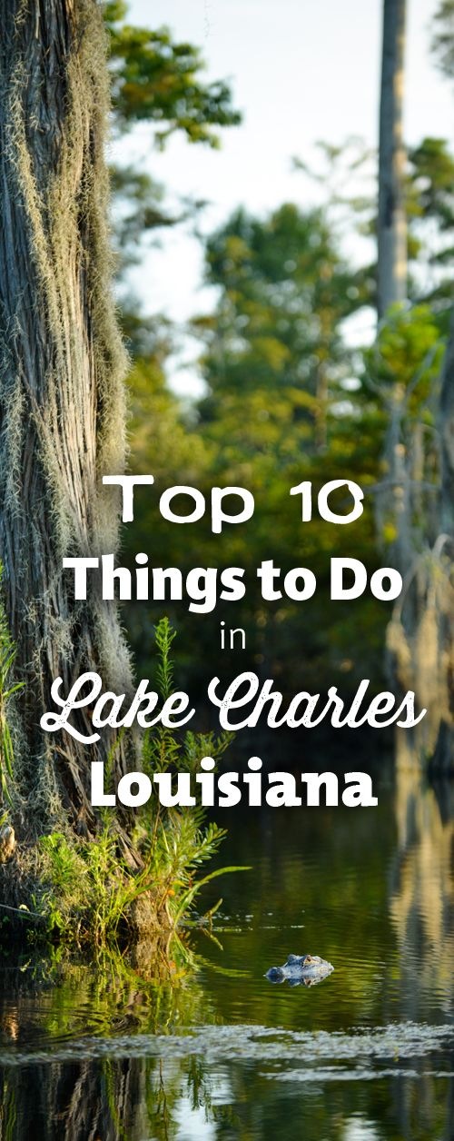 Learn the top things to do and experience in Lake Charles/Southwest Louisiana! http://www.visitlakecharles.org/top10/