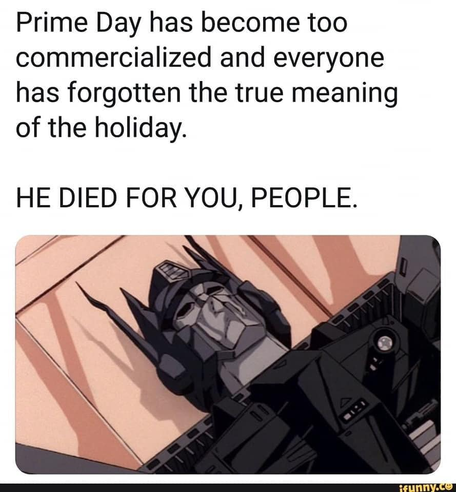 The True Meaning Of Prime Day Transformers Memes Internet Funny Transformers Prime