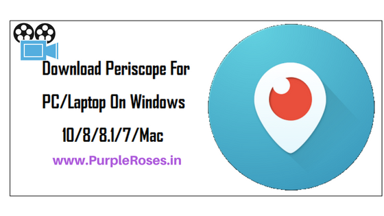 Download Periscope for PC or Laptop Windows and Mac? 2017
