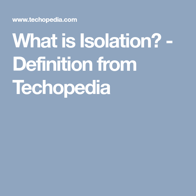 What Is Isolation Definition From Techopedia Definitions Isolation Meant To Be
