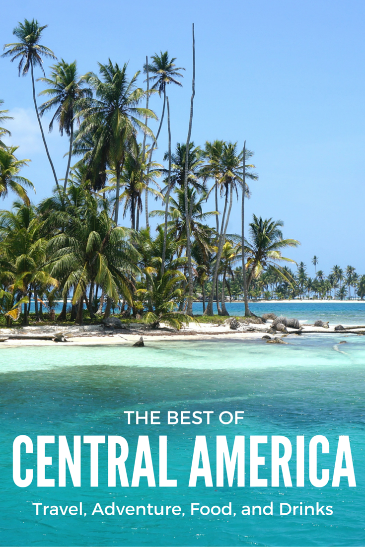 The Best In Travel Adventure Food Drink In Central America Voyage Amerique Amerique Centrale Voyage General