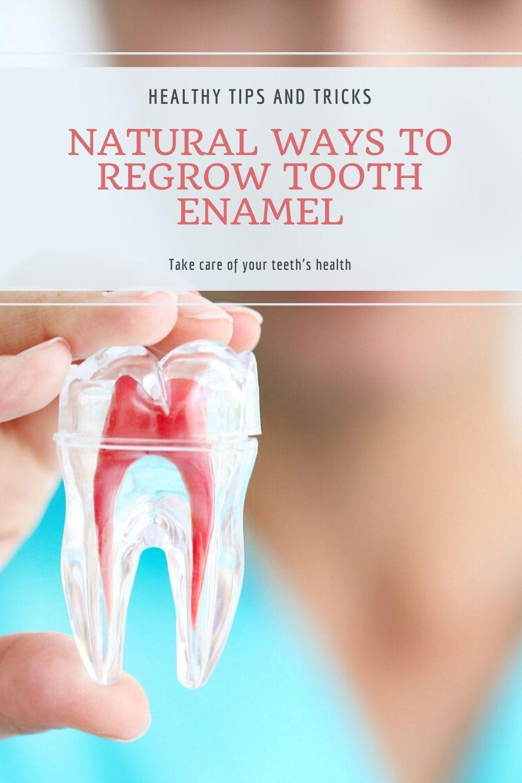 Natural Ways To Regrow Tooth Enamel Tooth Enamel Teeth Teeth Health