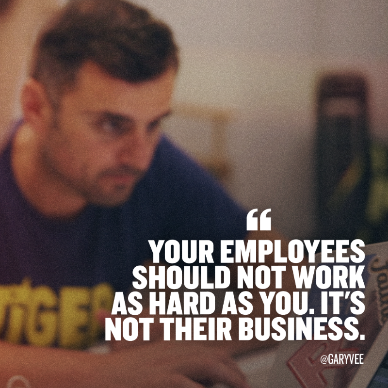 Your employees should not work as hard as you. It's not their business.