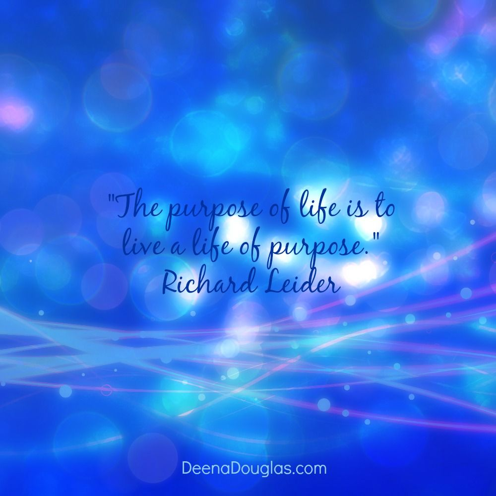 "Purpose Of Life Quotes The Purpose Of Life Is To Live A Life Of Purpose."" Richard Leider"
