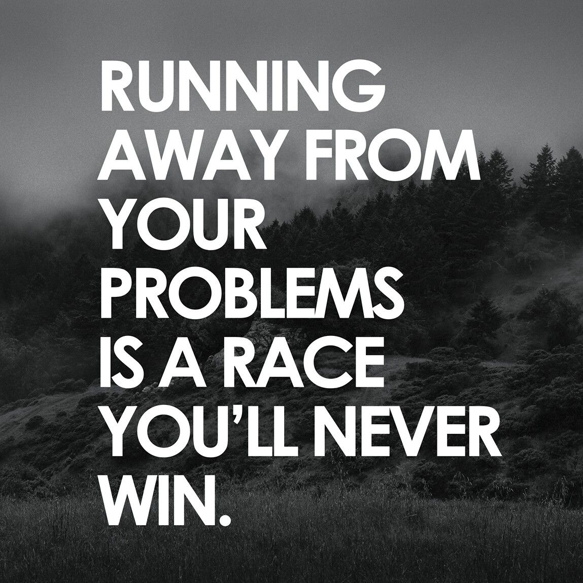 Running Away Quotes Running Away From Your Problems Is A Race You'll Never Winwww