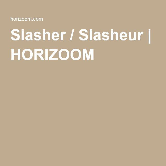 Slasher / Slasheur   HORIZOOM