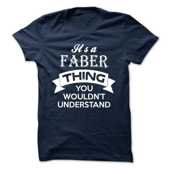 ITS A FABER THING ! YOU WOULDNT UNDERSTAND - #casual tee #tshirt estampadas. WANT THIS => https://www.sunfrog.com/Valentines/ITS-A-FABER-THING-YOU-WOULDNT-UNDERSTAND-47387502-Guys.html?68278