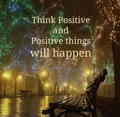 Think Positive And Positive Things Will Happen Inspirational