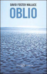 Oblio - David Foster Wallace - 177 recensioni su Anobii
