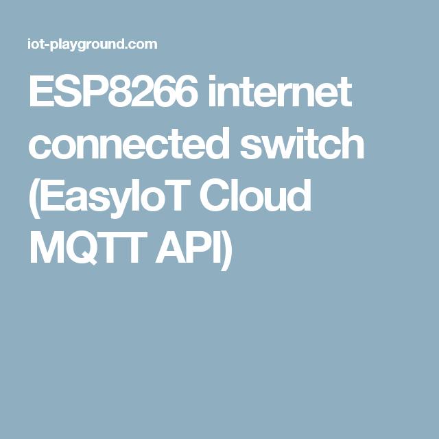 ESP8266 internet connected switch (EasyIoT Cloud MQTT API