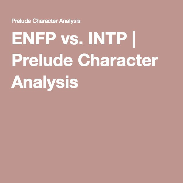 ENFP vs INTP Prelude Character Analysis ENFP Pinterest - character analysis
