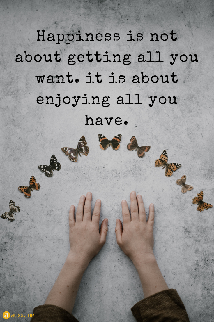 Happiness Is Not About Getting All You Want It Is About Enjoying All You Have Butterfly Hands Kid White Wall Life Quotes Childrens Day Quotes New Quotes
