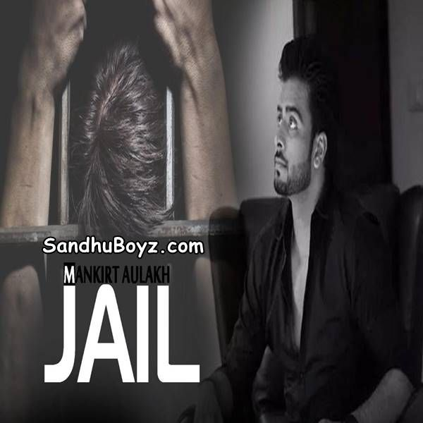 Jail By Mankirt Aulakh Mp3 Song For Free Download Exclusively On