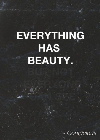 Everything has beauty..