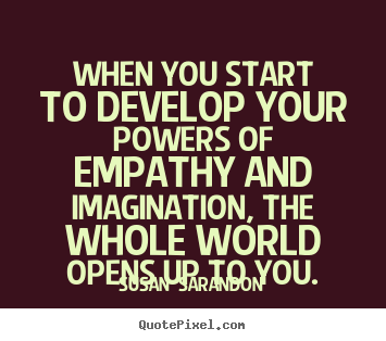 Empathy+Quotes | ... Inspirational Quote Art Design Your Own Inspirational  Quote Graphic