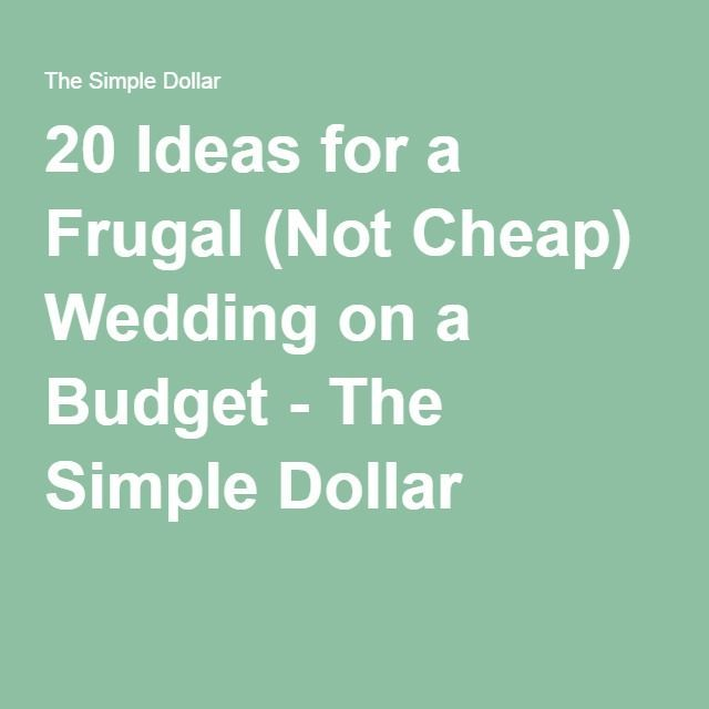 Low Budget Wedding Ideas: 20 Ideas For A Frugal (Not Cheap) Wedding On A Budget