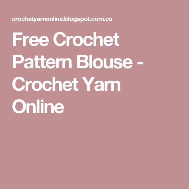 Free Crochet Pattern Blouse - Crochet Yarn Online   Crochet   Pinterest