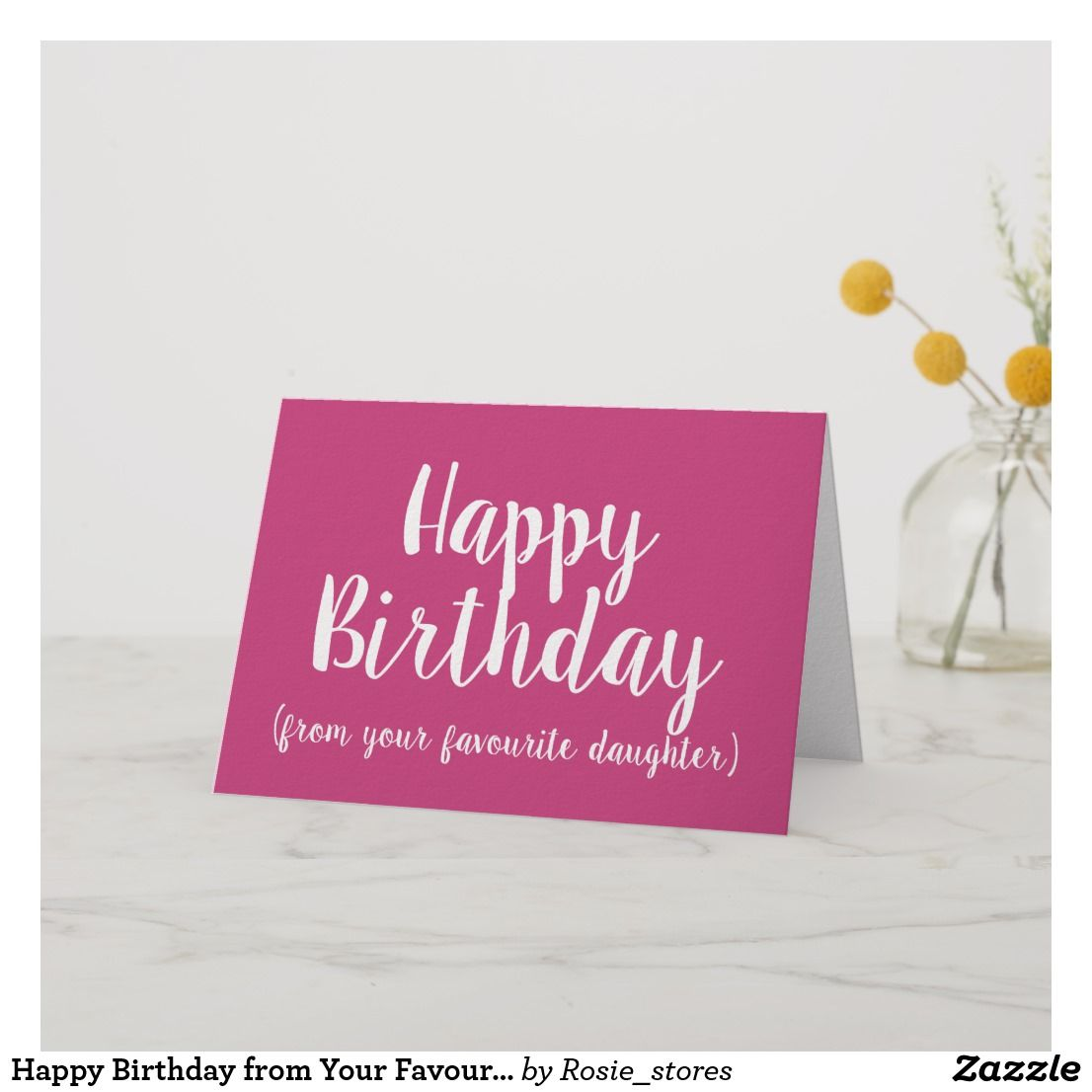 Happy Birthday From Your Favourite Daughter Funny Card Zazzle Co Uk Birthday Wishes Birthday Wishes For Daughter Birthday Cards For Boyfriend