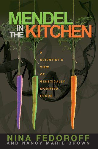 Mendel in the Kitchen: A Scientist's View of Genetically Modified Food by Nina V. Fedoroff