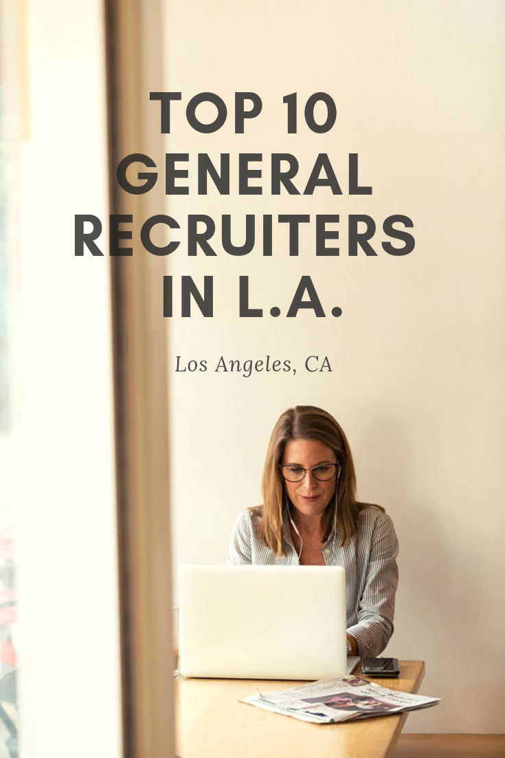 Top 10 Recruiting Firms In Los Angeles Recruitment Looking For A Job Los Angeles
