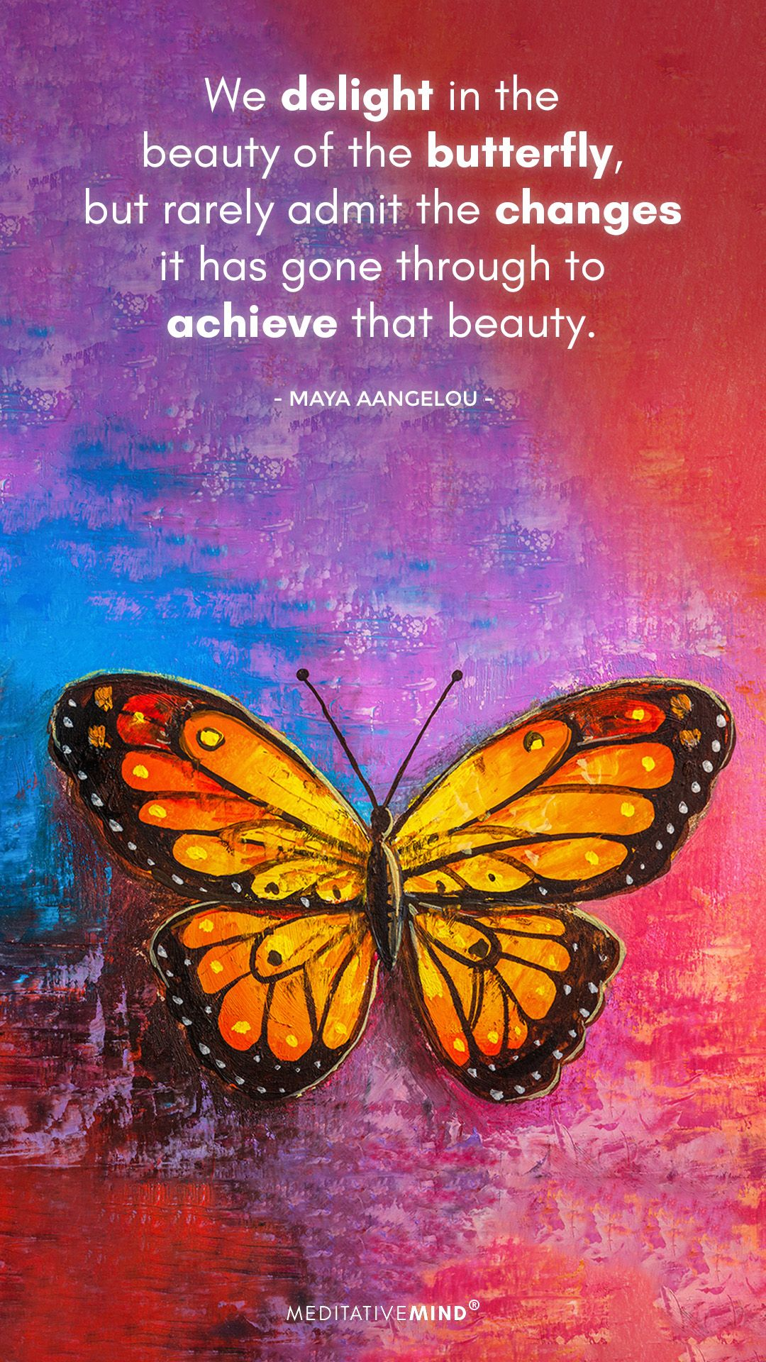 We Delight In The Beauty Of The Butterfly Motivational Quotes For Life Rumi Love Quotes Meditation Quotes