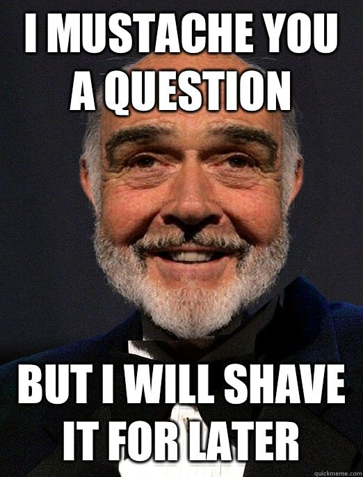Pin By Lisa Reaves Brown On Hahaha Mustache Memes Make Me Laugh Sean Connery