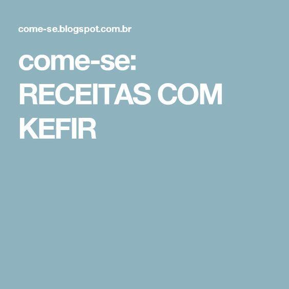 come-se: RECEITAS COM KEFIR