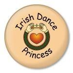 IRISH DANCE PRINCESS  pinback badge