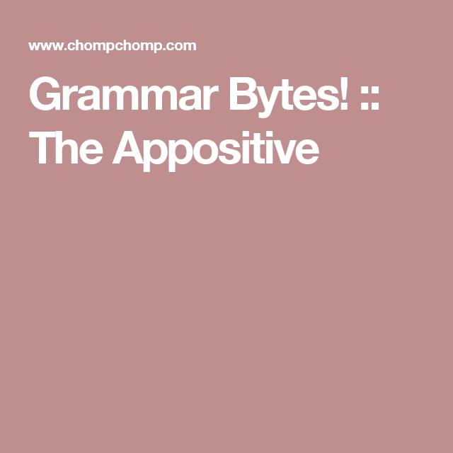 Grammar Bytes! :: The Appositive