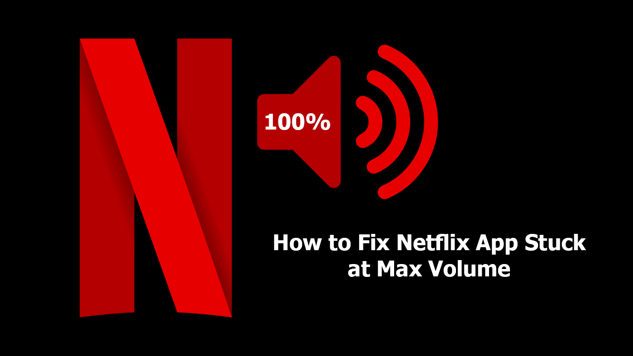 How to Fix Netflix App Stuck at Max Volume on Windows 10
