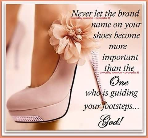 Never Let The Brand Name On Your Shoes Become More Important Than The One Who Is Guiding Your Footsteps God Godly Woman Women Of Faith Faith Inspiration